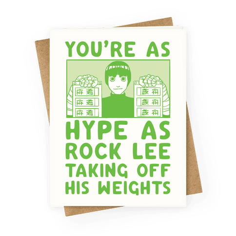 You're as Hype as Rock Lee Taking Off His Weights Greeting Card