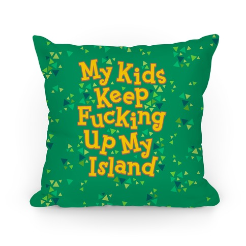 My Kids Keep F***ing Up My Island Pillow
