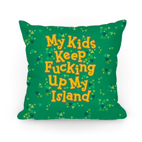 My Kids Keep F***ing Up My Island Pillow