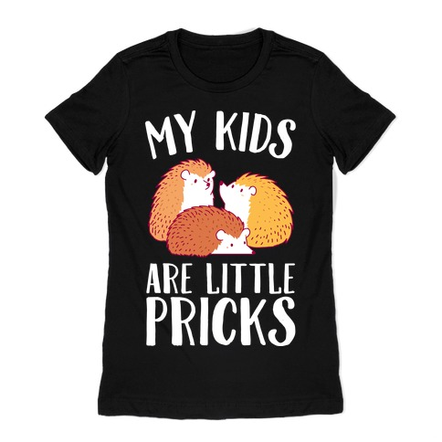 My Kids Are Little Pricks Womens T-Shirt