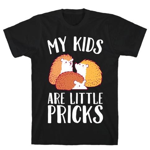 My Kids Are Little Pricks T-Shirt