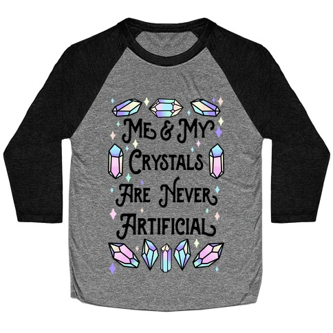 Me & My Crystals Are Never Artificial Baseball Tee