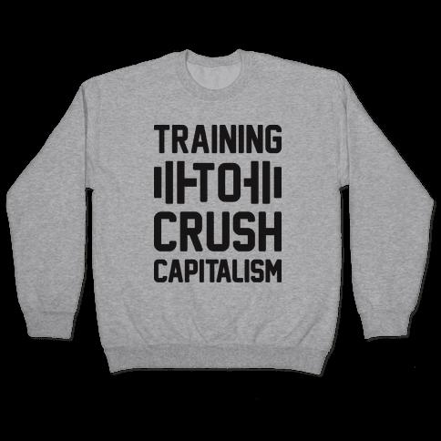 Training To Crush Capitalism Pullover