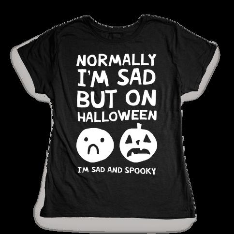 Normally I'm Sad But On Halloween I'm Sad And Spooky Womens T-Shirt