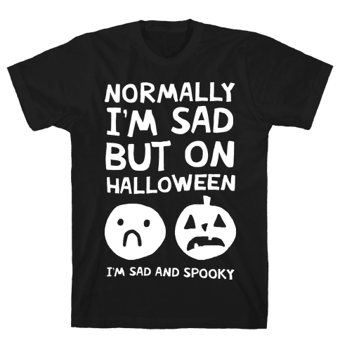 Normally I'm Sad But On Halloween I'm Sad And Spooky Mens T-Shirt