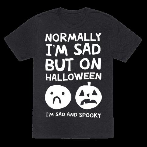 Normally I'm Sad But On Halloween I'm Sad And Spooky Mens T-Shirt