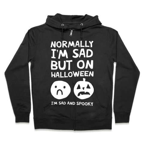 Normally I'm Sad But On Halloween I'm Sad And Spooky Zip Hoodie