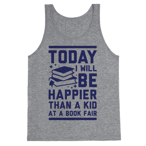 Today I Will Be Happier Than a Kid at a Book Fair Tank Top