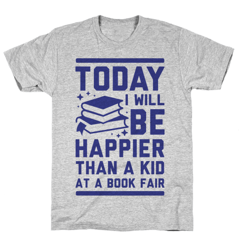 Today I Will Be Happier Than a Kid at a Book Fair Mens T-Shirt