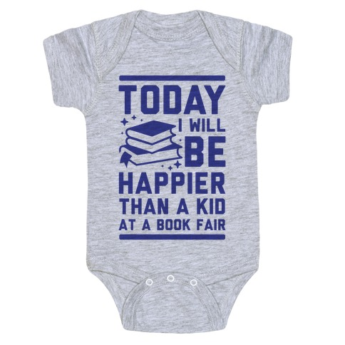 Today I Will Be Happier Than a Kid at a Book Fair Baby Onesy