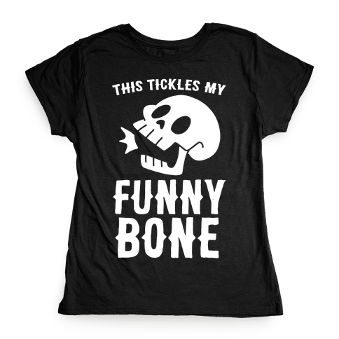 This Tickles My Funny Bone Womens T-Shirt