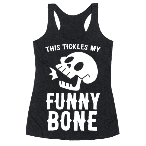 This Tickles My Funny Bone Racerback Tank Top