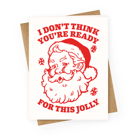 I Don't Think You're Ready For This Jolly Greeting Card