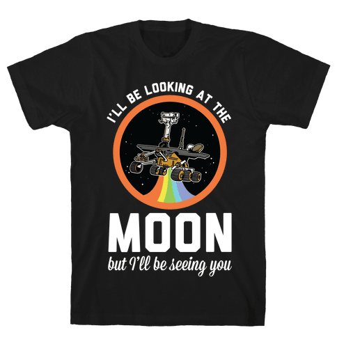 I'll Be Looking At The Moon But I'll Be Seeing You Oppy Mens/Unisex T-Shirt