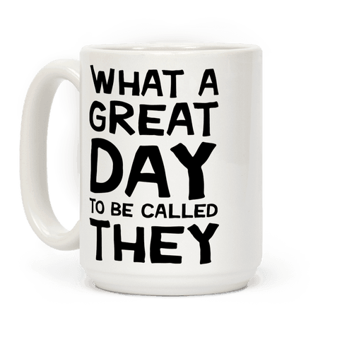 What A Great Day To Be Called They Coffee Mug