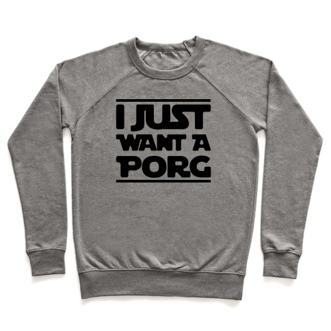 I Just Want A Porg Parody Pullover