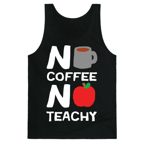 No Coffee No Teachy Teacher Tank Top