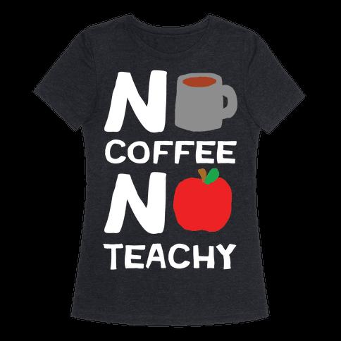 No Coffee No Teachy Teacher Womens T-Shirt