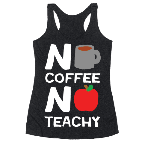 No Coffee No Teachy Teacher Racerback Tank Top