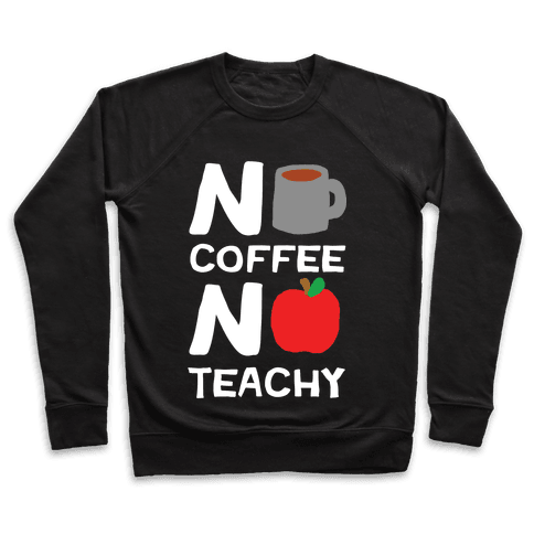 No Coffee No Teachy Teacher Pullover