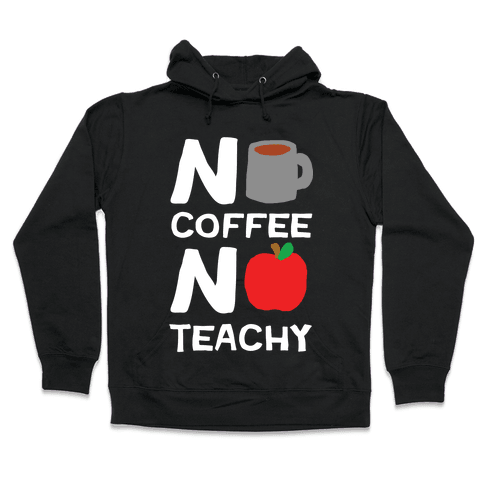 No Coffee No Teachy Teacher Hooded Sweatshirt