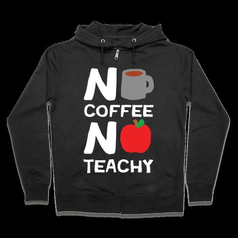 No Coffee No Teachy Teacher Zip Hoodie