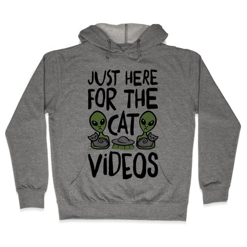 I'm Just Here For The Cat Videos Hooded Sweatshirt