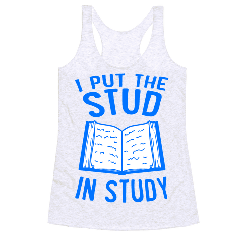 I Put the Stud In Study Racerback Tank Top