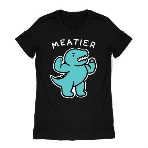 Meatier Dino Womens T-Shirt