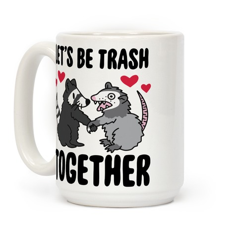Let's Be Trash Together Coffee Mug