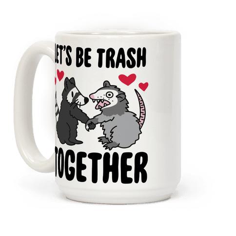 Let's Be Trash Together Coffee Mug