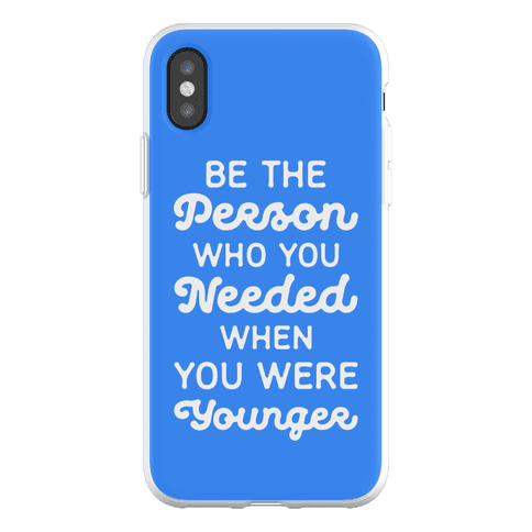 Be the Person Who You Needed When You Were Younger Phone Flexi-Case