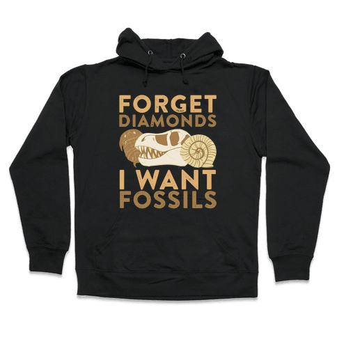 Forget Diamonds, I Want Fossils Hooded Sweatshirt