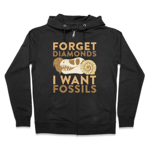 Forget Diamonds, I Want Fossils Zip Hoodie