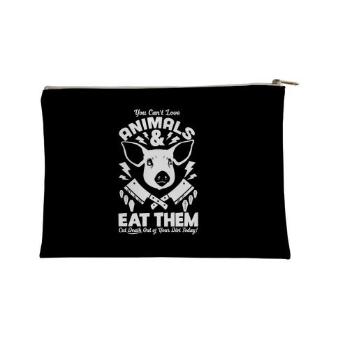 You Can't Love Animals Accessory Bag