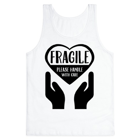 Fragile: Please Handle With Care Tank Top
