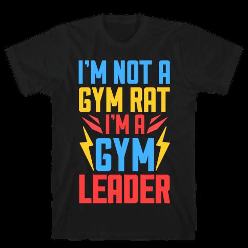 I'm Not A Gym Rat I'm A Gym Leader Mens T-Shirt