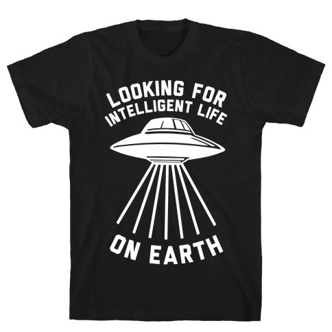 Looking For Intelligent Life On Earth T-Shirt