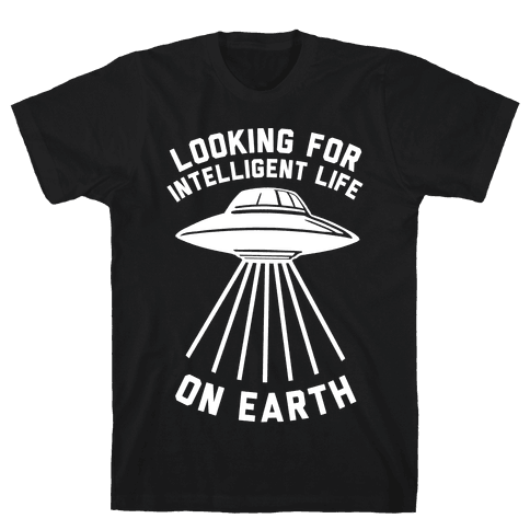 Looking For Intelligent Life On Earth Mens T-Shirt