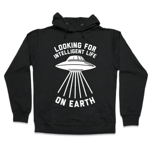 Looking For Intelligent Life On Earth Hooded Sweatshirt
