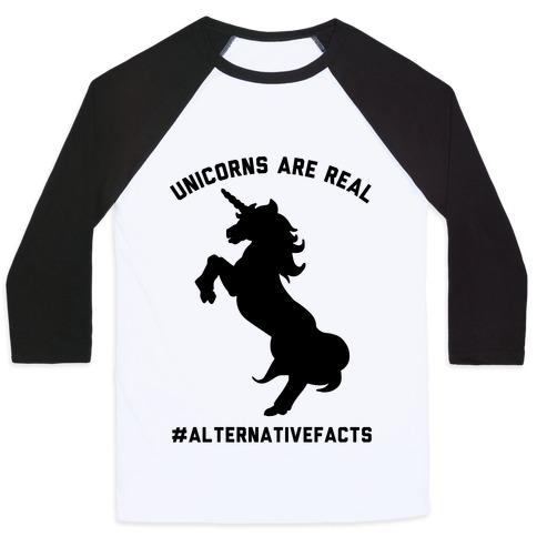 Unicorns Are Real Alternative Facts Baseball Tee