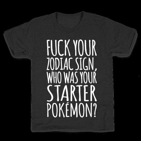 F*** Your Zodiac Sign Who Was Your Starter Pokemon Parody White Print Kids T-Shirt