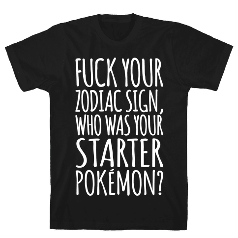 F*** Your Zodiac Sign Who Was Your Starter Pokemon Parody White Print Mens T-Shirt
