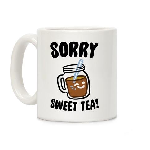 Sorry Sweet Tea Parody Coffee Mug