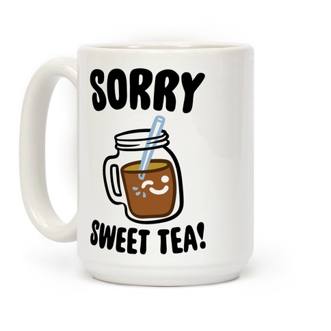 Sorry Sweet Tea Parody Coffee Mug