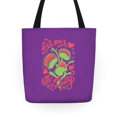 Venus Fly Trap: Feed Me And Tell Me I'm Pretty Tote