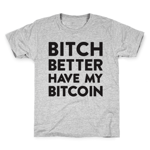 Bitch Better Have My Bitcoin Kids T-Shirt