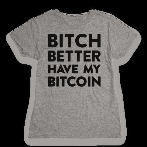 Bitch Better Have My Bitcoin Womens T-Shirt