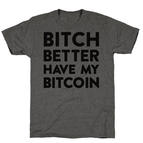 Bitch Better Have My Bitcoin
