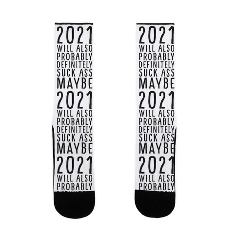 2021 Will Also Probably Definitely Suck Ass Maybe Sock